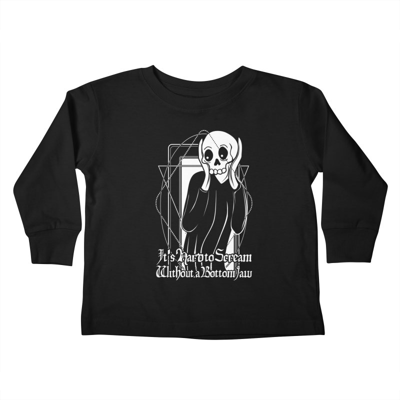 It's Hard to Scream Without a Bottom Jaw Kids Toddler Longsleeve T-Shirt by von Kowen's Shop
