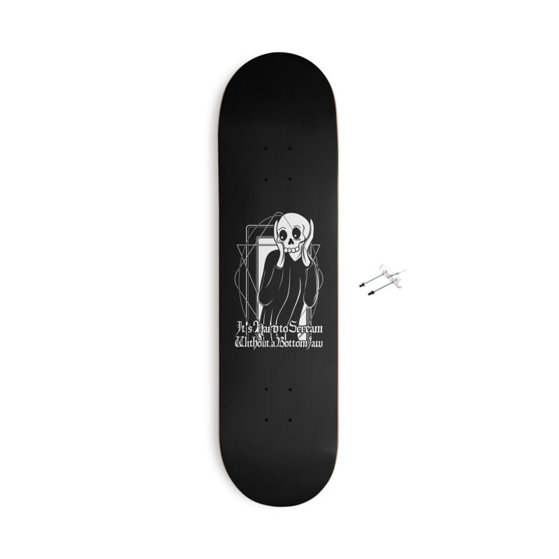 It's Hard to Scream Without a Bottom Jaw Accessories With Hanging Hardware Skateboard by von Kowen's Shop