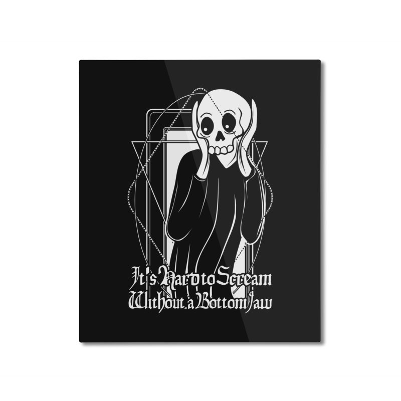 It's Hard to Scream Without a Bottom Jaw Home Mounted Aluminum Print by von Kowen's Shop