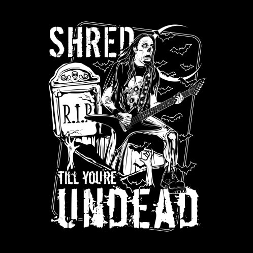 Design for Shred 'till you're UNDEAD