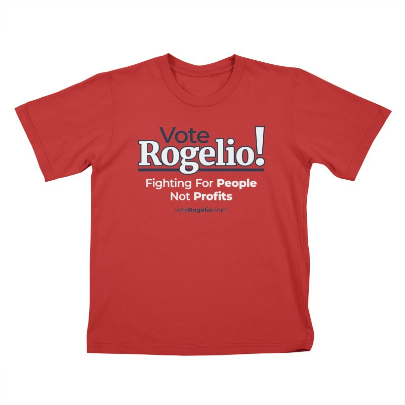 Fighting For People Not Profits - White Kids T-Shirt by Vote Rogelio!