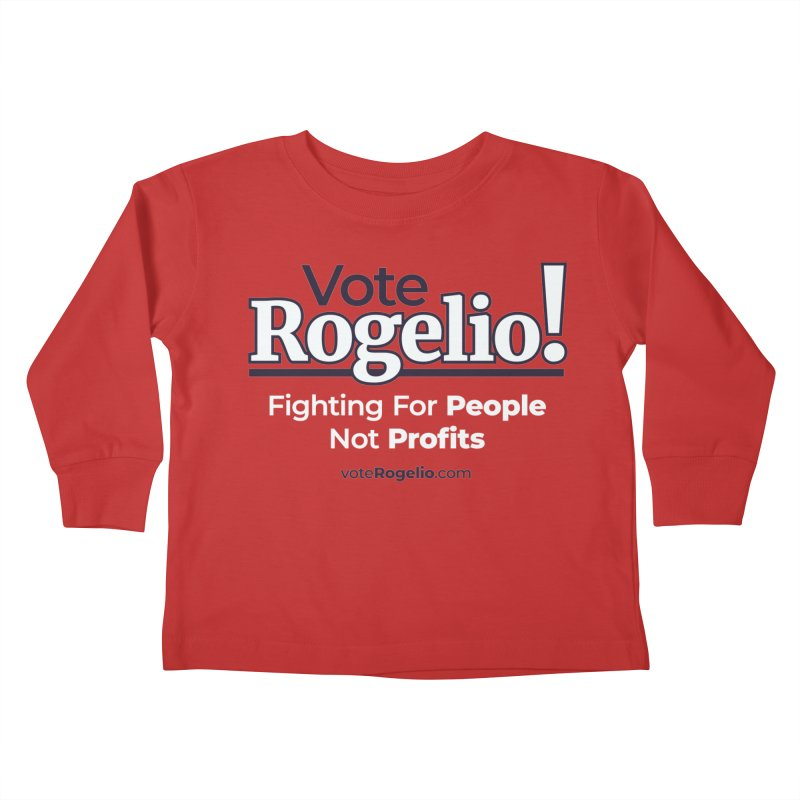 Fighting For People Not Profits - White Kids Toddler Longsleeve T-Shirt by Vote Rogelio!