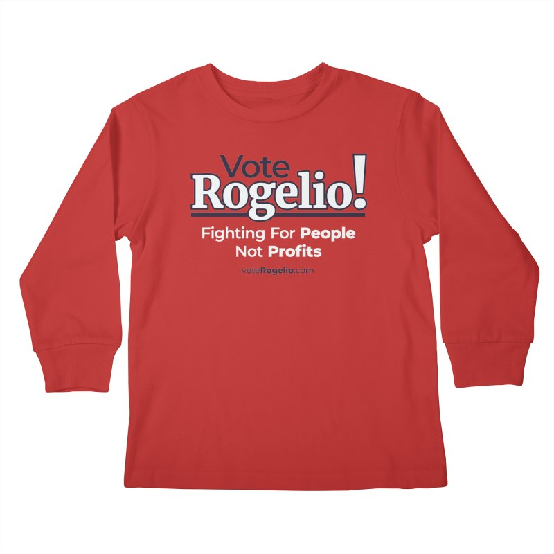 Fighting For People Not Profits - White Kids Longsleeve T-Shirt by Vote Rogelio!
