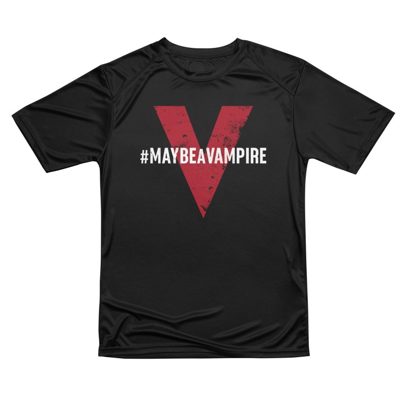 Maybe A Vampire (Apparel) Women's Performance Unisex T-Shirt by V WARS