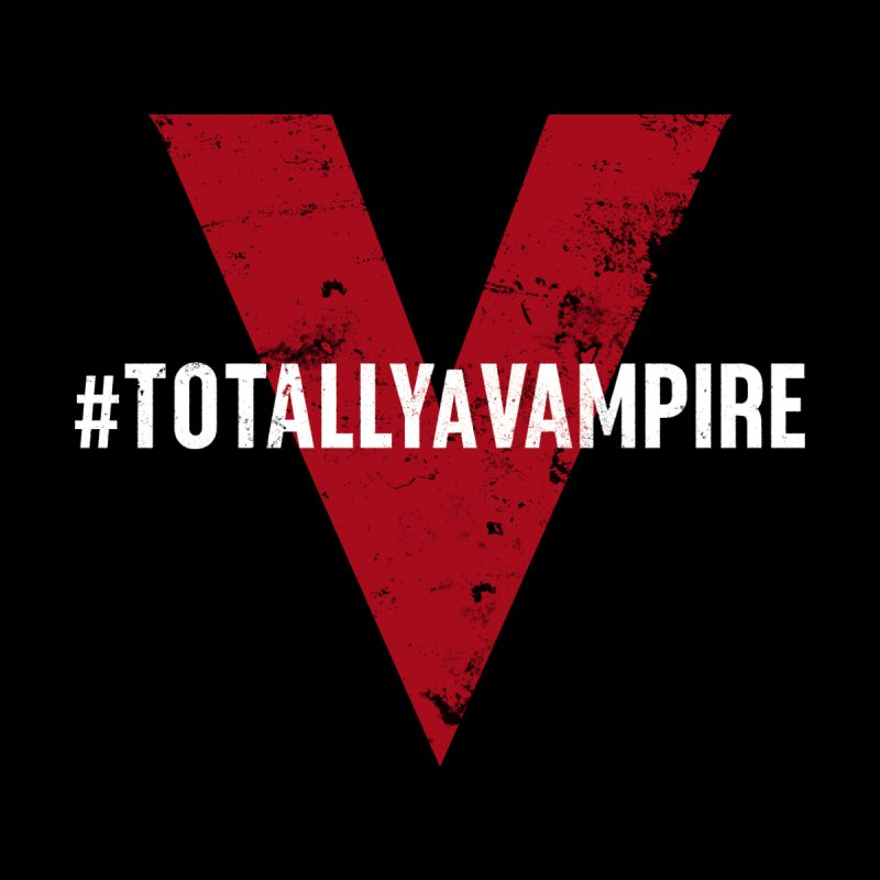 Totally A Vampire (Apparel) Women's T-Shirt by V WARS