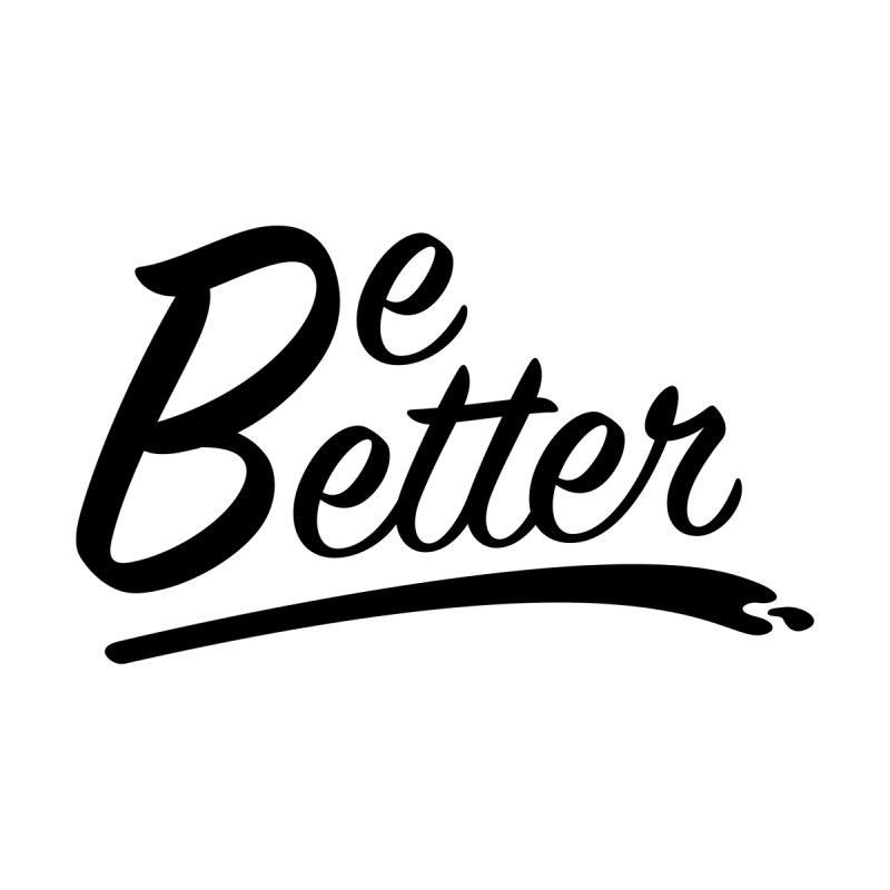 Be Better Accessories Skateboard by Wood-Man's Artist Shop