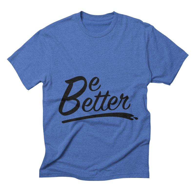Be Better Men's T-Shirt by Wood-Man's Artist Shop