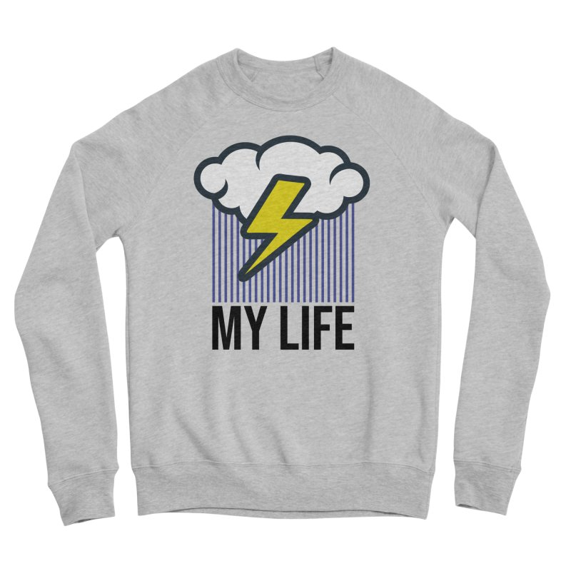 My Life Men's Sponge Fleece Sweatshirt by WackyToonz