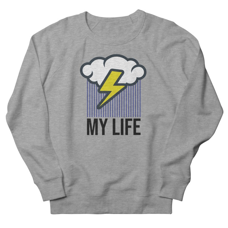 My Life Women's French Terry Sweatshirt by WackyToonz