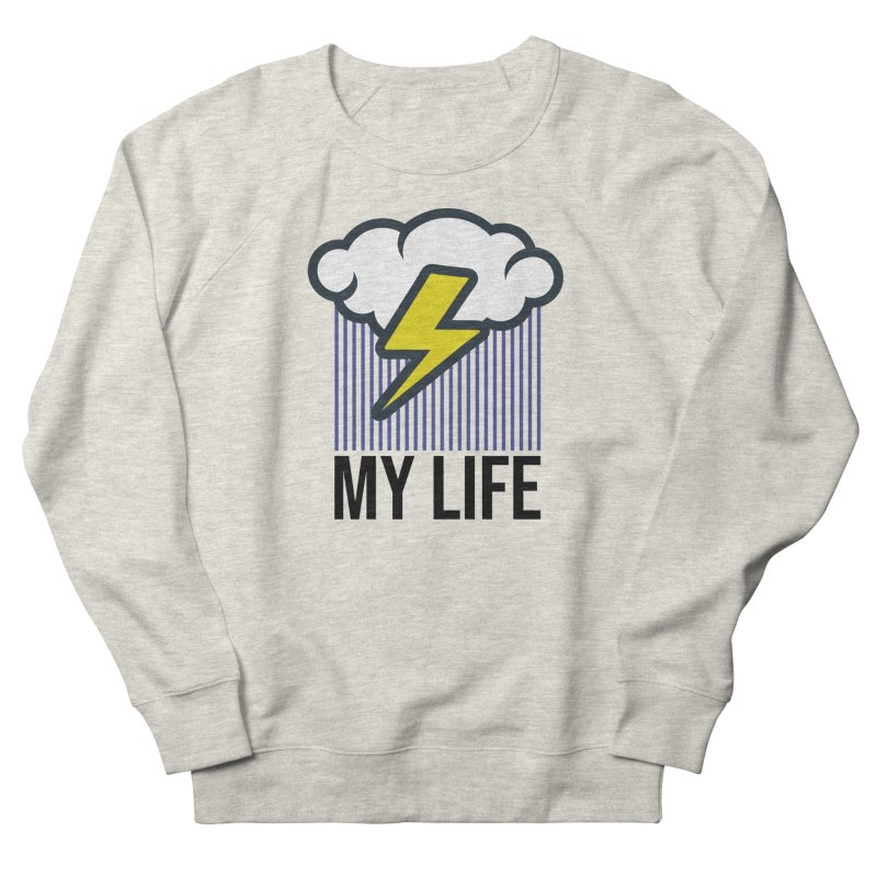 My Life Men's French Terry Sweatshirt by WackyToonz