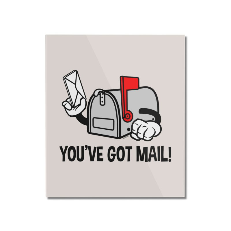 You've Got Mail Home Mounted Acrylic Print by WackyToonz