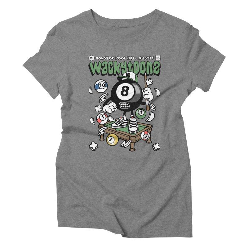 Nonstop Pool Hall Hustle Women's Triblend T-Shirt by WackyToonz