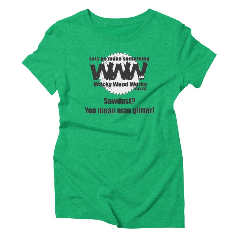 Man Glitter Women's Triblend T-Shirt by Wacky Wood Works's Shop