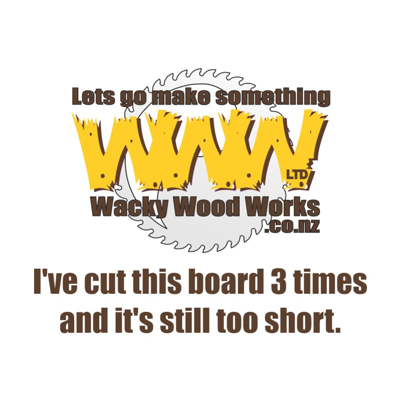 It's still to short Men's T-Shirt by Wacky Wood Works's Shop