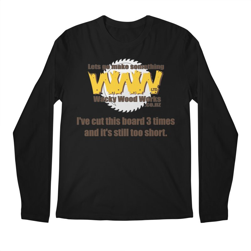 It's still to short Men's Regular Longsleeve T-Shirt by Wacky Wood Works's Shop