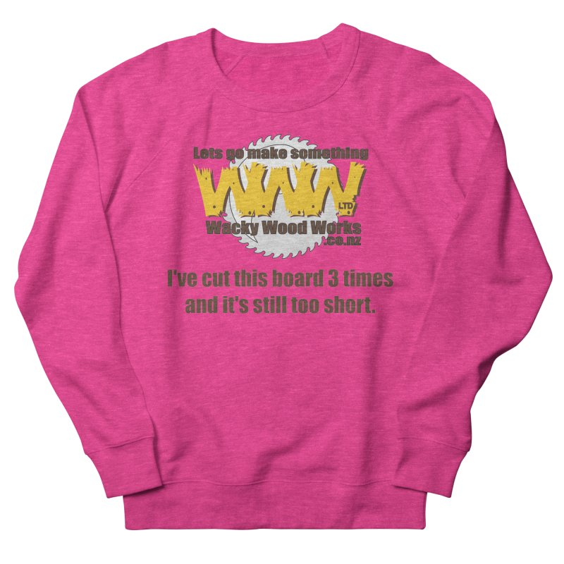 It's still to short Women's French Terry Sweatshirt by Wacky Wood Works's Shop