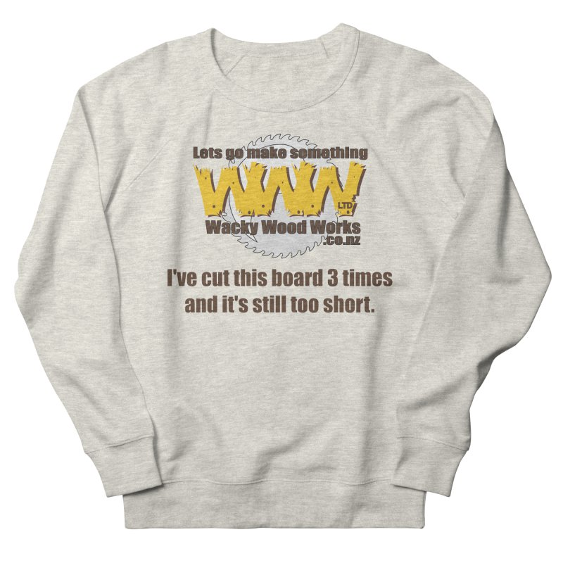 It's still to short Women's Sweatshirt by Wacky Wood Works's Shop