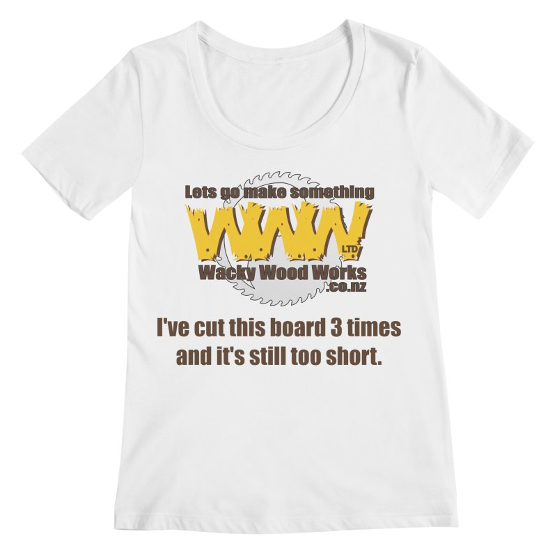 It's still to short Women's Regular Scoop Neck by Wacky Wood Works's Shop