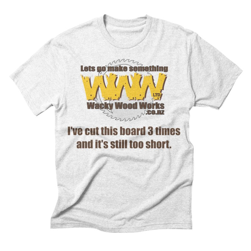 It's still to short Men's Triblend T-shirt by Wacky Wood Works's Shop