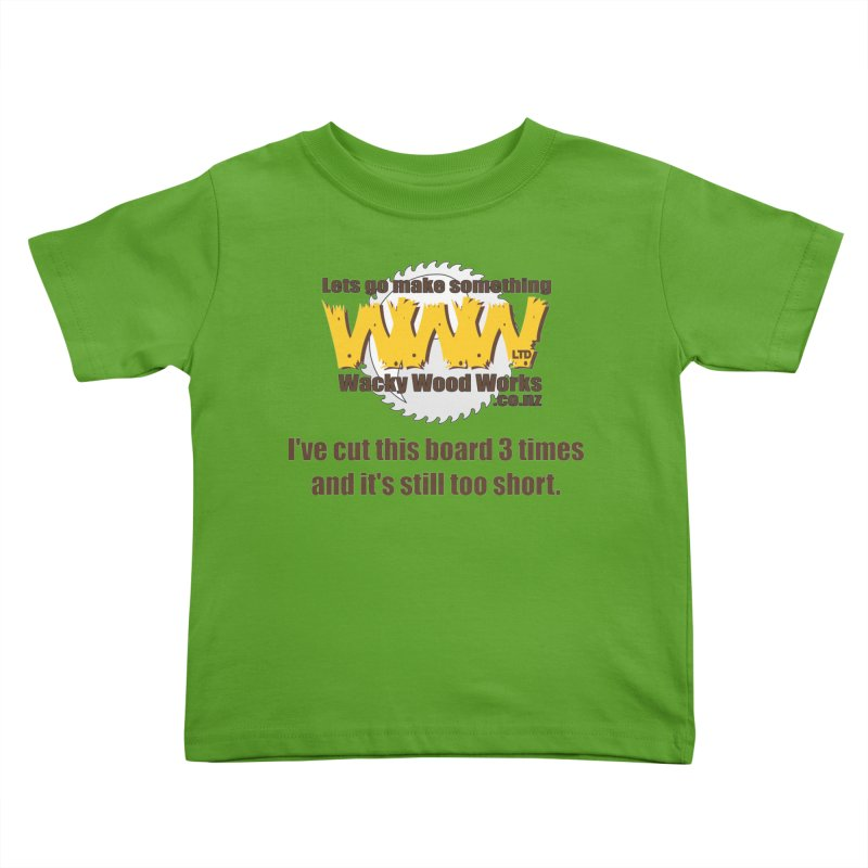 It's still to short Kids Toddler T-Shirt by Wacky Wood Works's Shop