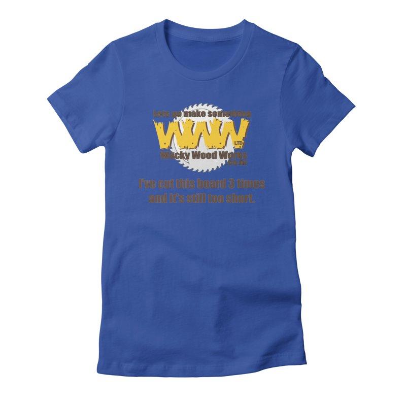 It's still to short Women's T-Shirt by Wacky Wood Works's Shop