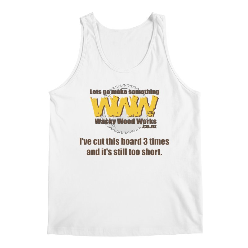 It's still to short Men's Tank by Wacky Wood Works's Shop
