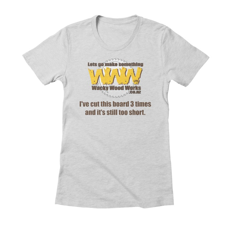 It's still to short Women's T-Shirt by Wacky Wood Works's Shop