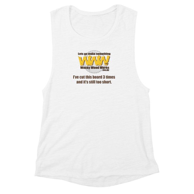It's still to short Women's Muscle Tank by Wacky Wood Works's Shop