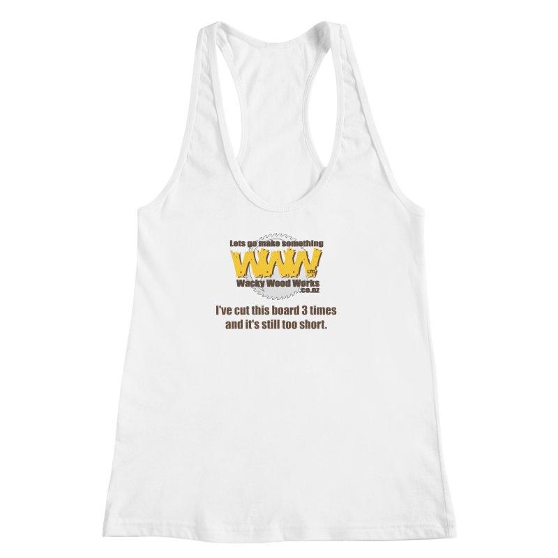 It's still to short Women's Racerback Tank by Wacky Wood Works's Shop