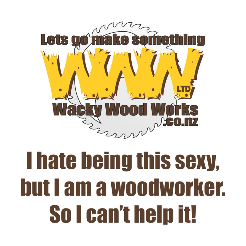 I hate being this sexy Women's T-Shirt by Wacky Wood Works's Shop