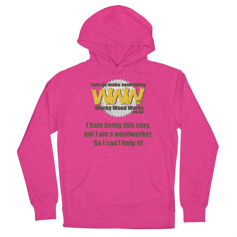 I hate being this sexy Women's French Terry Pullover Hoody by Wacky Wood Works's Shop