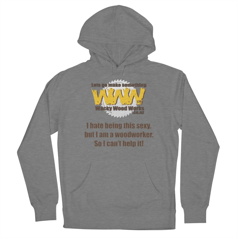 I hate being this sexy Men's Pullover Hoody by Wacky Wood Works's Shop