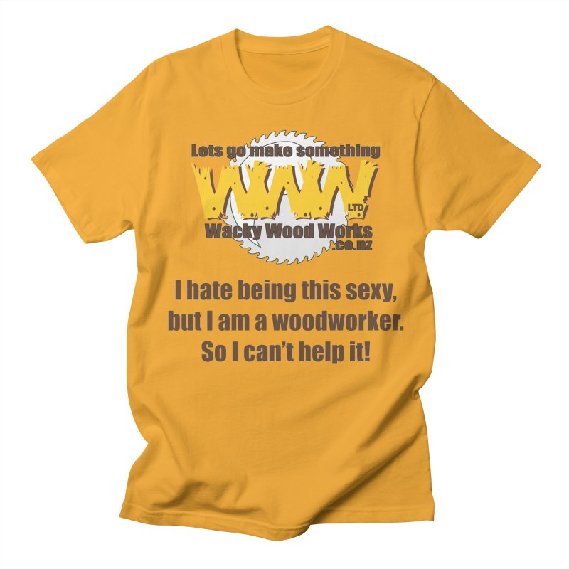 I hate being this sexy Women's Regular Unisex T-Shirt by Wacky Wood Works's Shop
