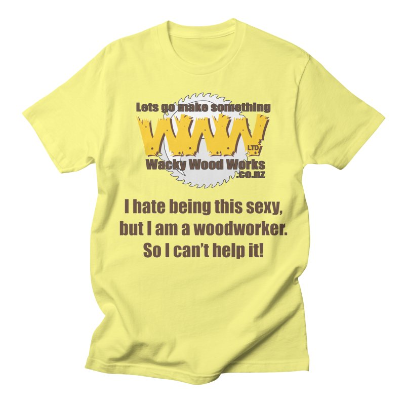 I hate being this sexy Men's T-Shirt by Wacky Wood Works's Shop