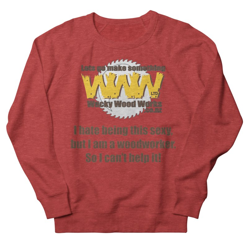 I hate being this sexy Women's French Terry Sweatshirt by Wacky Wood Works's Shop