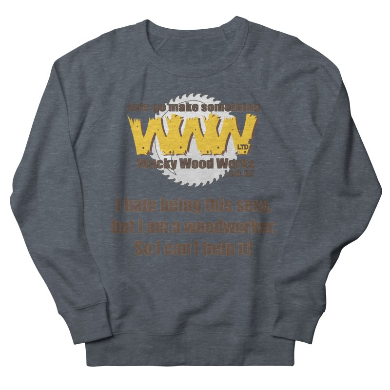 I hate being this sexy Men's French Terry Sweatshirt by Wacky Wood Works's Shop