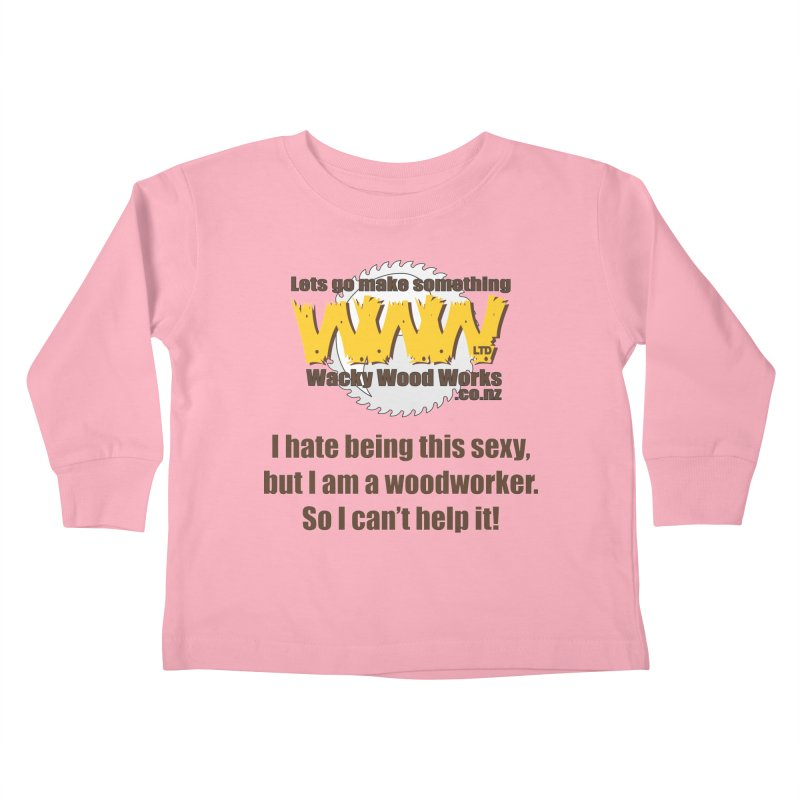 I hate being this sexy Kids Toddler Longsleeve T-Shirt by Wacky Wood Works's Shop