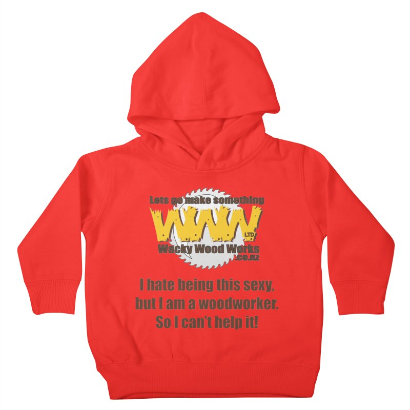I hate being this sexy Kids Toddler Pullover Hoody by Wacky Wood Works's Shop