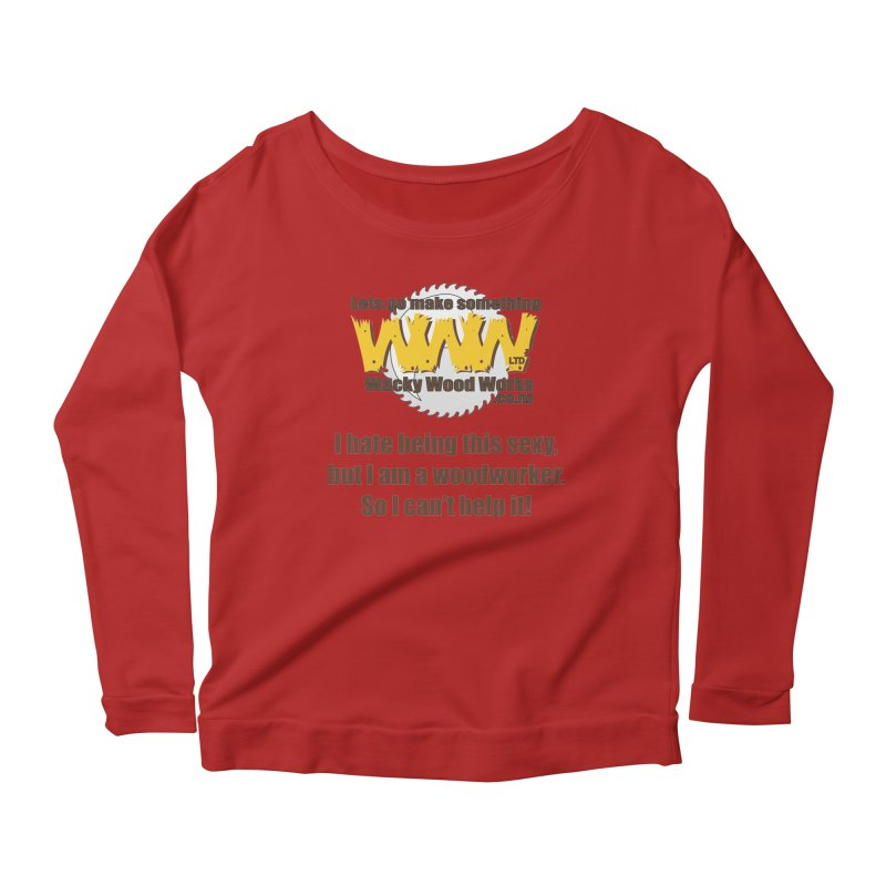 I hate being this sexy Women's Longsleeve Scoopneck  by Wacky Wood Works's Shop