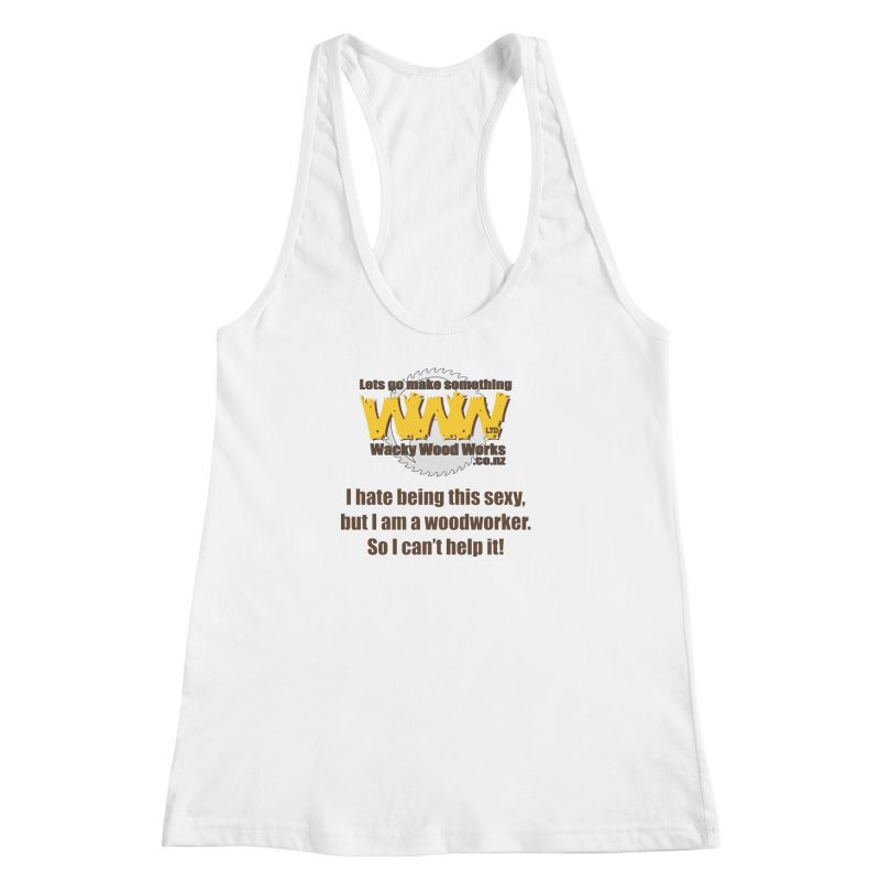 I hate being this sexy Women's Racerback Tank by Wacky Wood Works's Shop