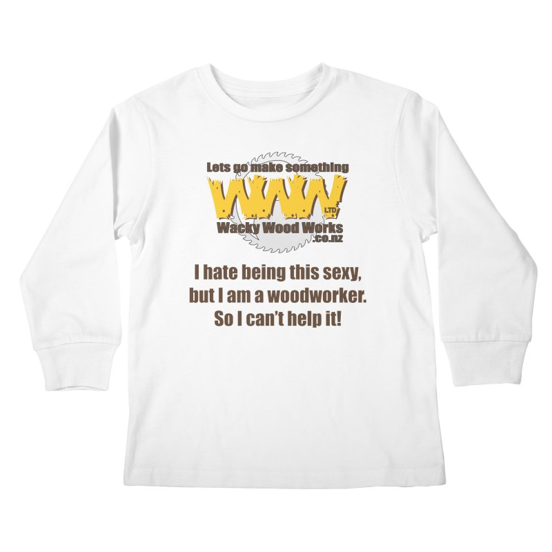 I hate being this sexy Kids Longsleeve T-Shirt by Wacky Wood Works's Shop