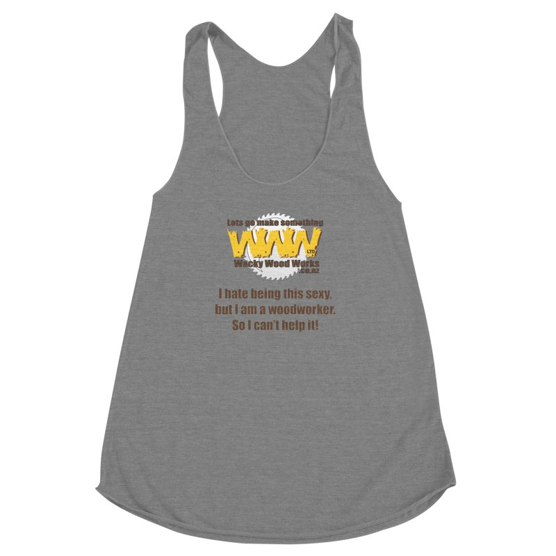 I hate being this sexy Women's Racerback Triblend Tank by Wacky Wood Works's Shop