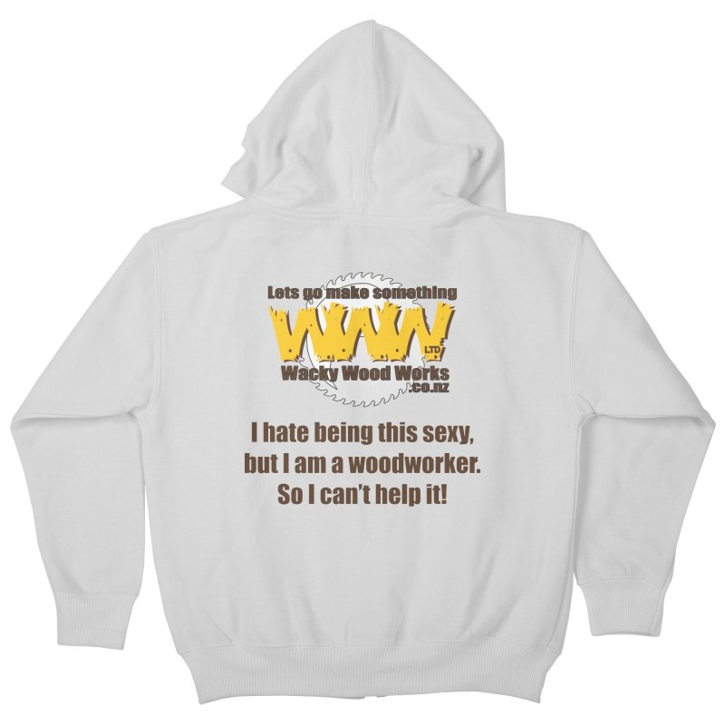 I hate being this sexy Kids Zip-Up Hoody by Wacky Wood Works's Shop
