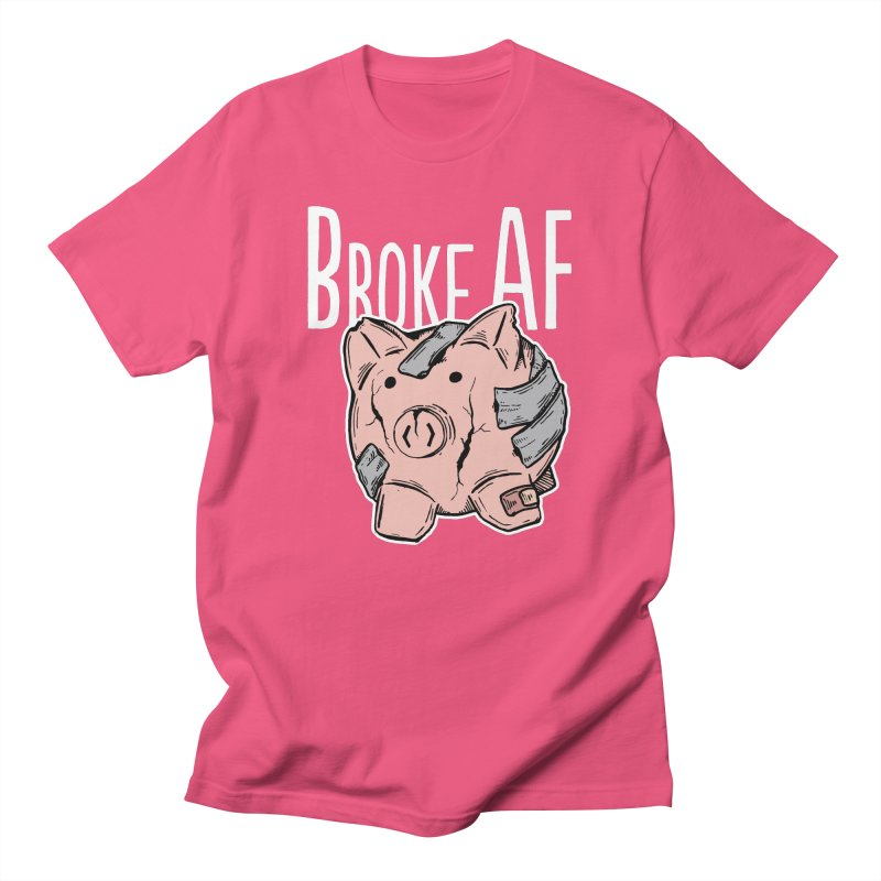 Broke AF Women's Unisex T-Shirt by Brandon Waite - Artist Shop