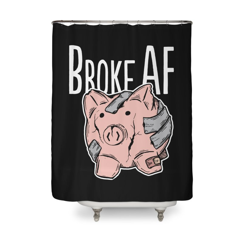 Broke AF Home Shower Curtain by Brandon Waite - Artist Shop