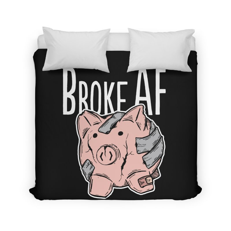 Broke AF Home Duvet by Brandon Waite - Artist Shop
