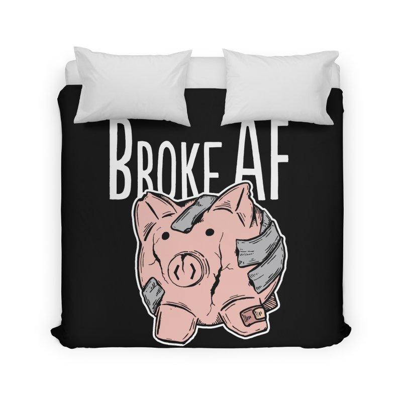 Broke AF Home Duvet by Brandon Waite - Artist Shop