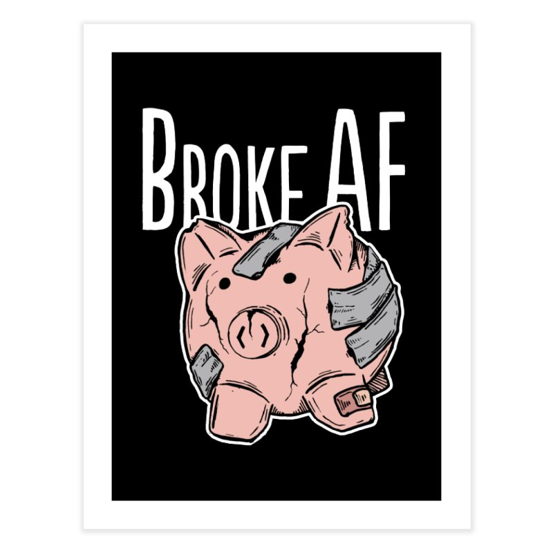 Broke AF Home Fine Art Print by Brandon Waite - Artist Shop