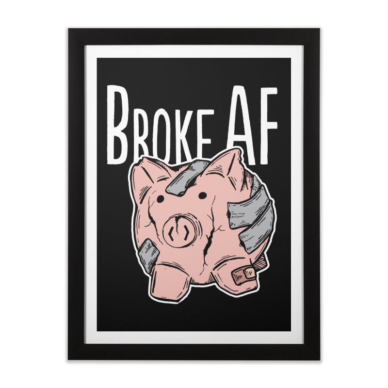 Broke AF in Framed Fine Art Print Black by Brandon Waite - Artist Shop