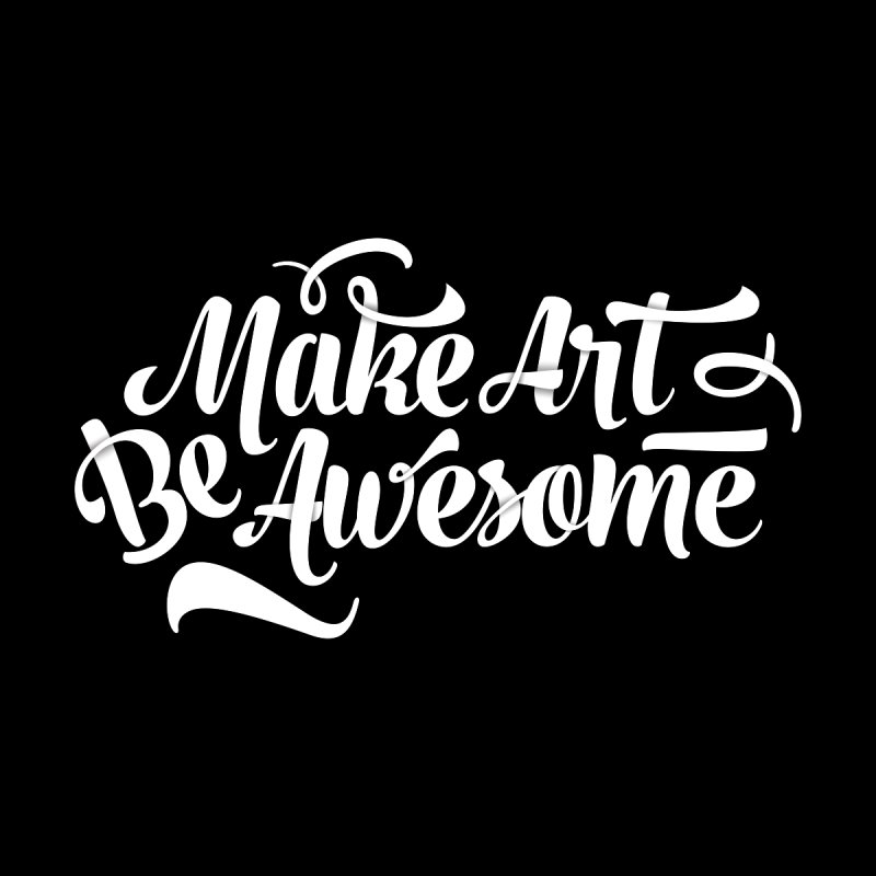 Make Art. Be Awesome. Women's T-Shirt by Brandon Waite - Artist Shop